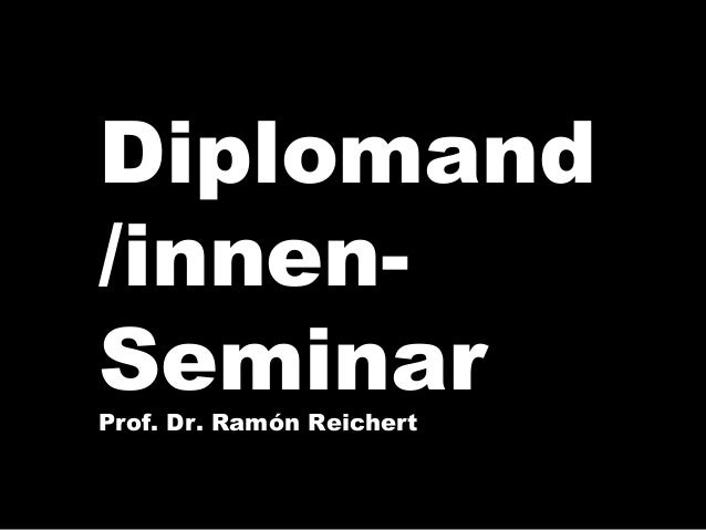 Diplomand /innen- SeminarProf. Dr. Ramón Reichert