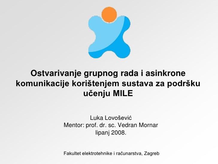 Ostvarivanje grupnog rada i asinkrone komunikacije korištenjem sustava za podršku učenju MILE<br />LukaLovošević<br />Ment...