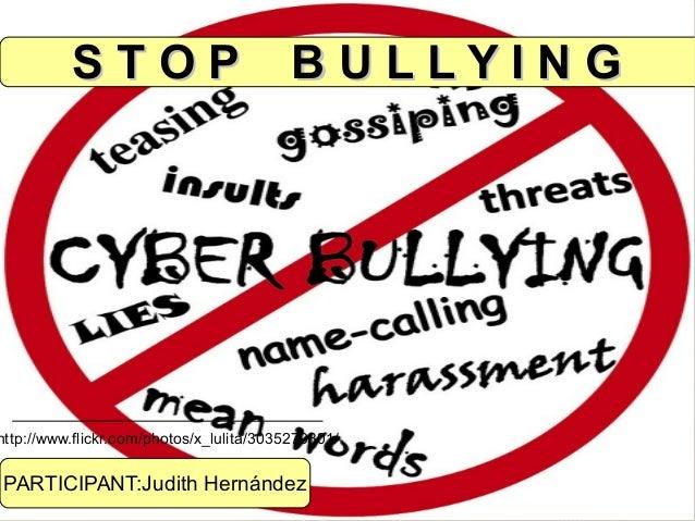 STOP                            BULLYINGhttp://www.flickr.com/photos/x_lulita/3035279301/ PARTICIPANT:Judith Hernández