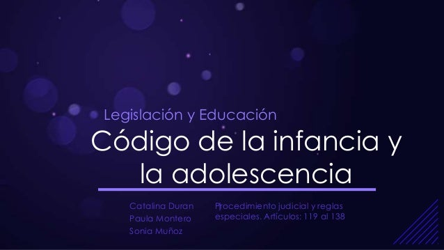 Legislación y EducaciónCódigo de la infancia y  la adolescencia   Catalina Duran   Procedimiento judicial y reglas        ...