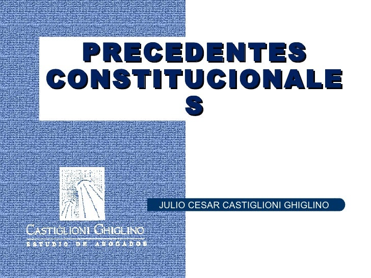 PRECEDENTES CONSTITUCIONALES JULIO CESAR CASTIGLIONI GHIGLINO