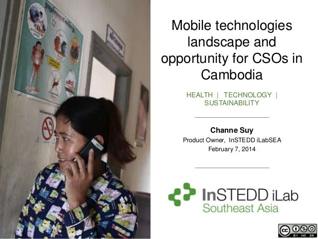 Mobile technologies landscape and opportunity for CSOs in Cambodia HEALTH | TECHNOLOGY | SUSTAINABILITY  Channe Suy Produc...