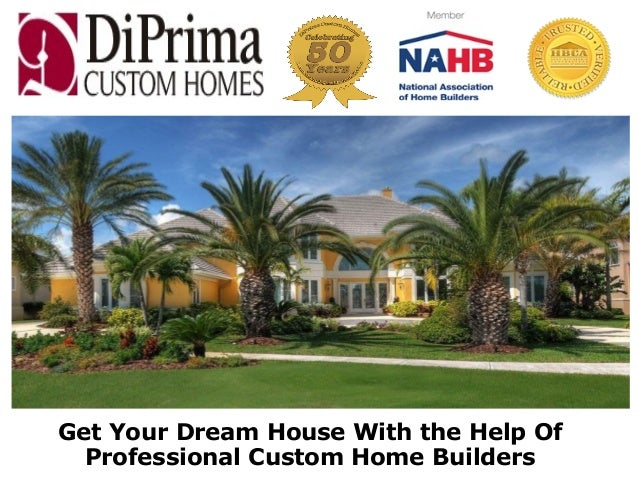 Get your dream house with the help of professional custom for Dream house builders