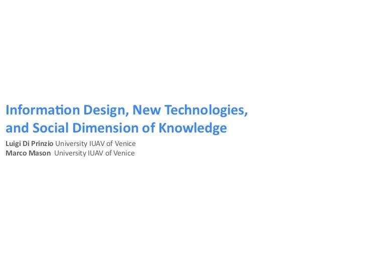 Informa(onDesign,NewTechnologies,andSocialDimensionofKnowledgeLuigiDiPrinzioUniversityIUAVofVeniceMarcoMaso...