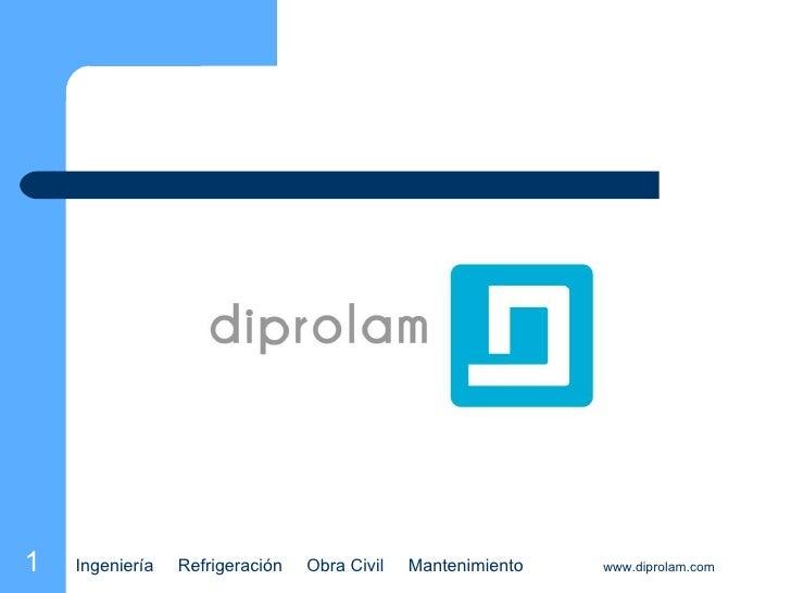 Ingeniería  Refrigeración  Obra Civil  Mantenimiento  www.diprolam.com