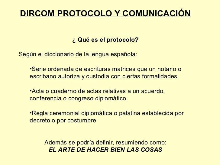 <ul><li>DIRCOM PROTOCOLO Y COMUNICACIÓN </li></ul><ul><li>¿ Qué es el protocolo? </li></ul><ul><li>Según el diccionario de...
