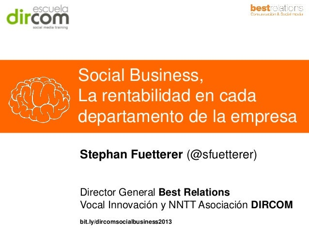 Social Business, La rentabilidad en cada departamento de la empresa Stephan Fuetterer (@sfuetterer) Director General Best ...