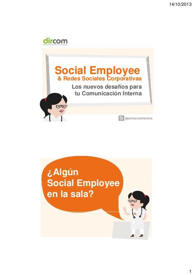 14/10/2013  Social Employee  & Redes Sociales Corporativas Los nuevos desafíos para tu Comunicación Interna t C i ió I t  ...