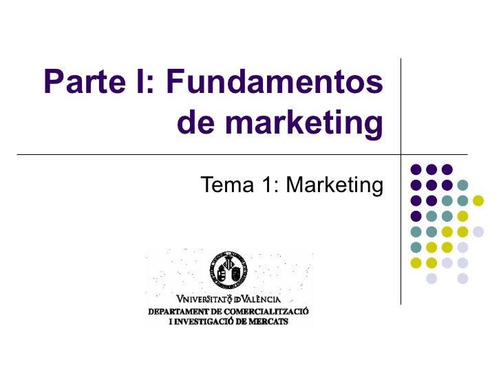 Parte I: Fundamentos de marketing Tema 1: Marketing