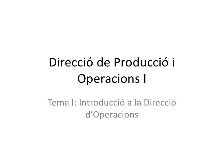 Direcció de Producció i      Operacions I Tema I: Introducció a la Direcció           d'Operacions