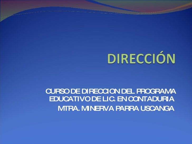 CURSO DE DIRECCION DEL PROGRAMA EDUCATIVO DE LIC. EN CONTADURIA  MTRA. MINERVA PARRA USCANGA