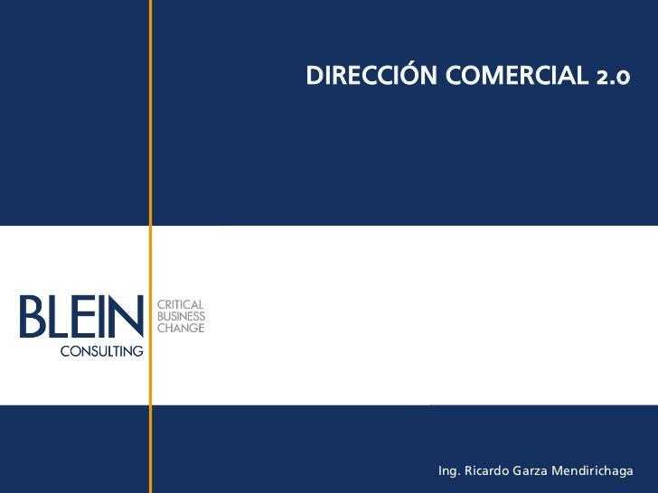 DIRECCIÓN COMERCIAL 2.0         Ing. Ricardo Garza Mendirichaga