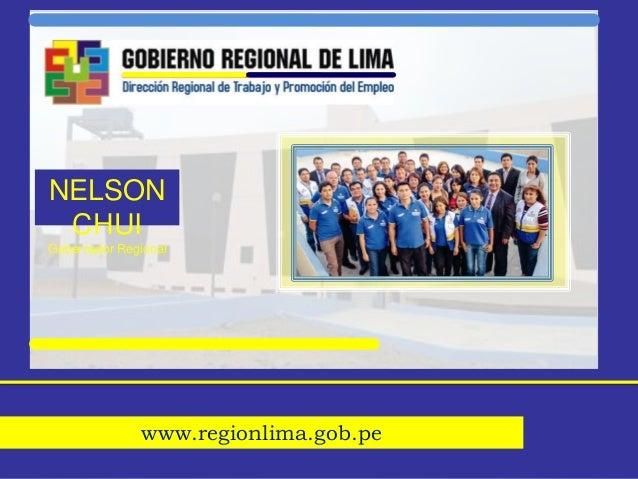 www.regionlima.gob.pe NELSON CHUI Gobernador Regional