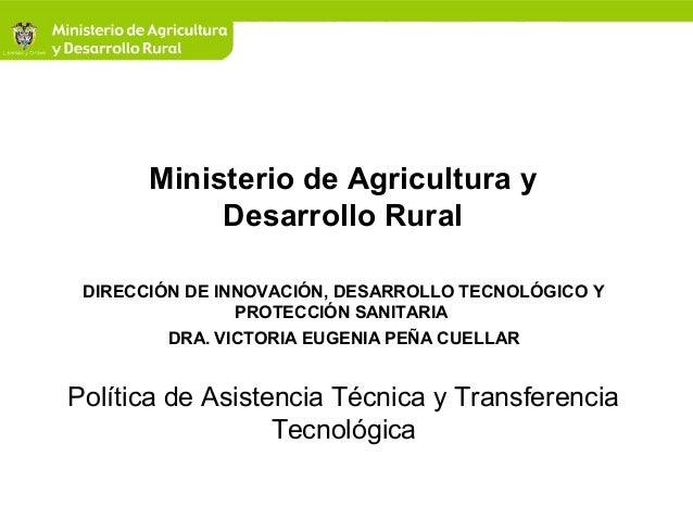 Ministerio de Agricultura y Desarrollo Rural DIRECCIÓN DE INNOVACIÓN, DESARROLLO TECNOLÓGICO Y PROTECCIÓN SANITARIA DRA. V...