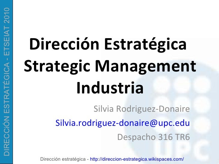 Dirección Estratégica  Strategic Management Industria Silvia Rodriguez-Donaire [email_address] Despacho 316 TR6