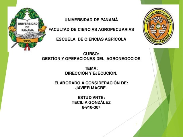 1 UNIVERSIDAD DE PANAMÁ FACULTAD DE CIENCIAS AGROPECUARIAS ESCUELA DE CIENCIAS AGRÍCOLA CURSO: GESTÍON Y OPERACIONES DEL A...