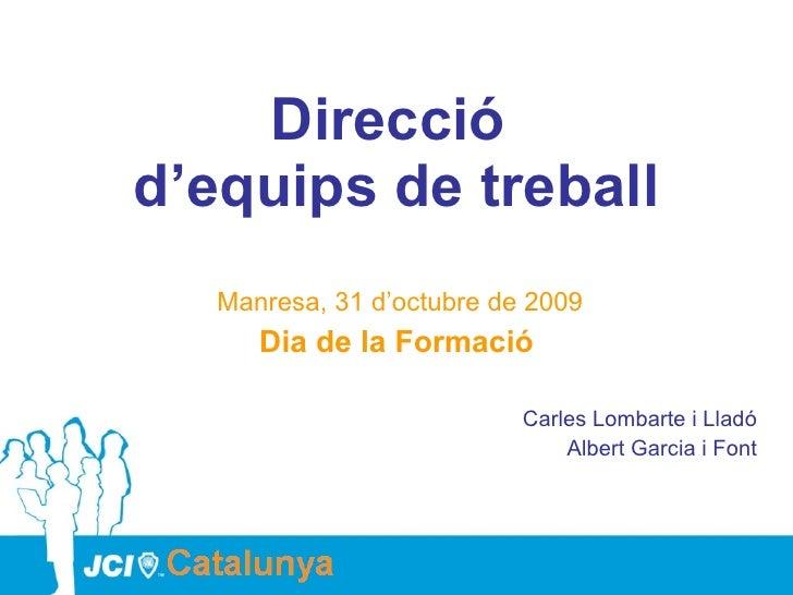 <ul><li>Direcció  d'equips de treball </li></ul><ul><li>Manresa, 31 d'octubre de 2009 </li></ul><ul><li>Dia de la Formació...