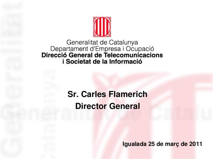 Sr. Carles Flamerich  Director General             Igualada 25 de març de 2011