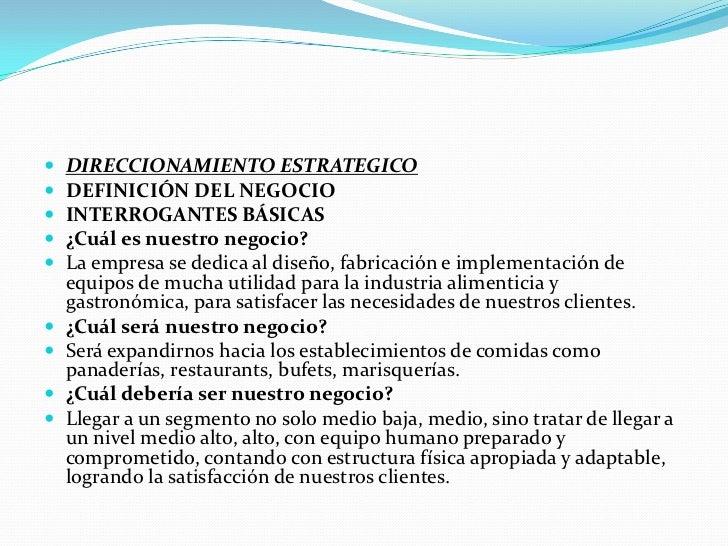    DIRECCIONAMIENTO ESTRATEGICO   DEFINICIÓN DEL NEGOCIO   INTERROGANTES BÁSICAS   ¿Cuál es nuestro negocio?   La emp...