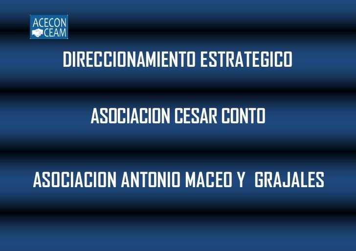 DIRECCIONAMIENTO ESTRATEGICO      ASOCIACION CESAR CONTOASOCIACION ANTONIO MACEO Y GRAJALES