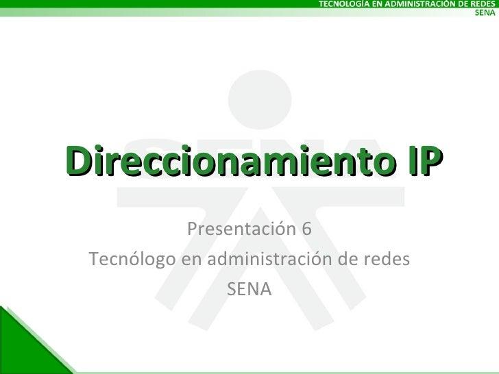 Direccionamiento IP Presentación 6 Tecnólogo en administración de redes SENA