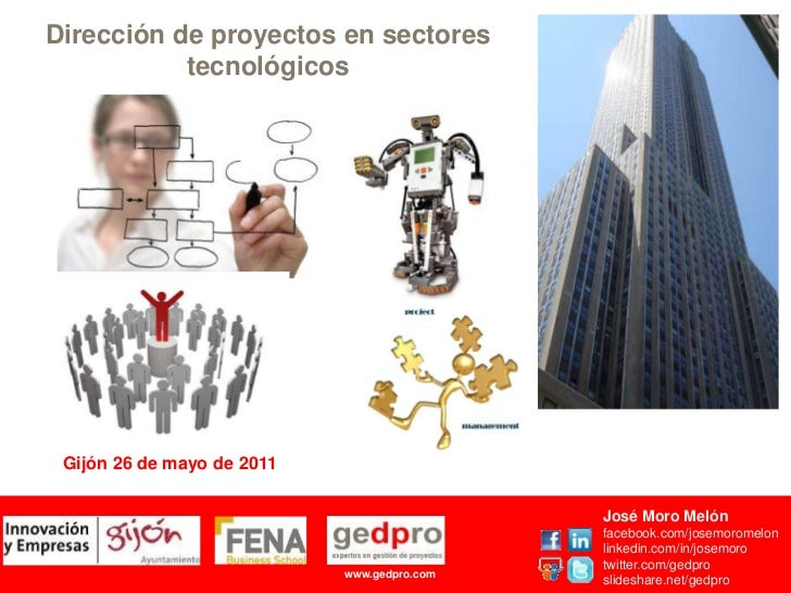 Dirección de proyectos en sectores tecnológicos<br />Gijón 26 de mayo de 2011<br />José Moro Melón<br />facebook.com/josem...