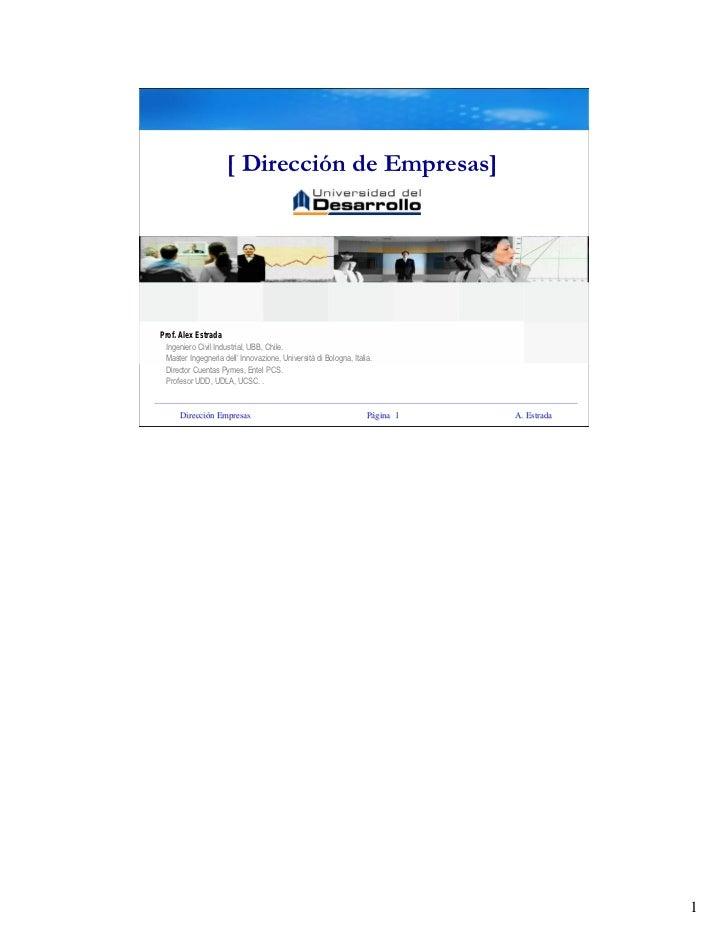 [ Dirección de Empresas]Prof. Alex Estrada Ingeniero Civil Industrial, UBB, Chile. Master Ingegneria dell' Innovazione, Un...