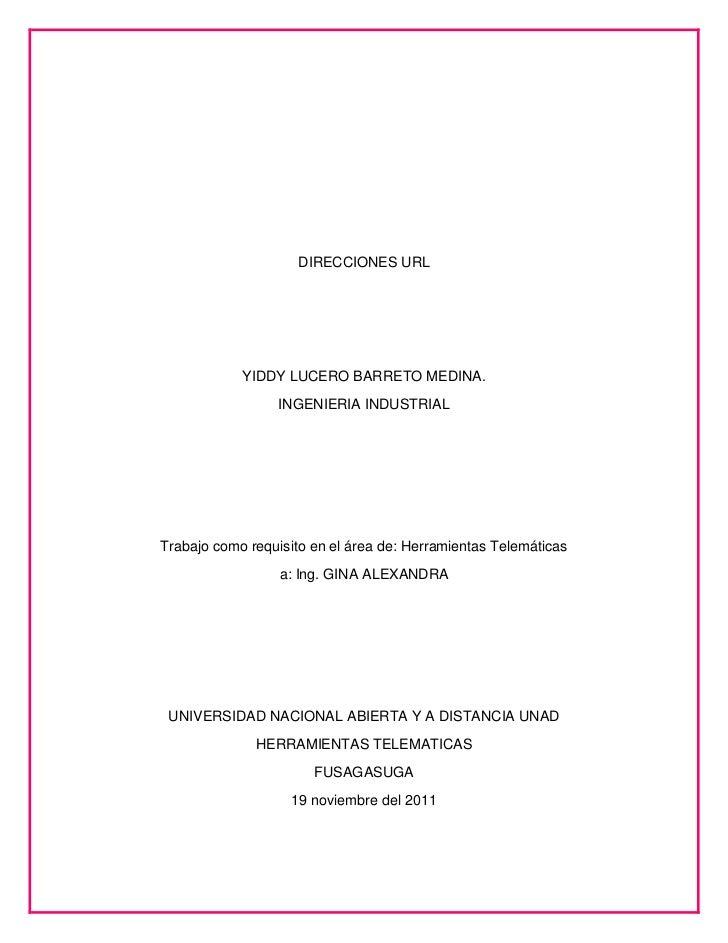 DIRECCIONES URL            YIDDY LUCERO BARRETO MEDINA.                 INGENIERIA INDUSTRIALTrabajo como requisito en el ...