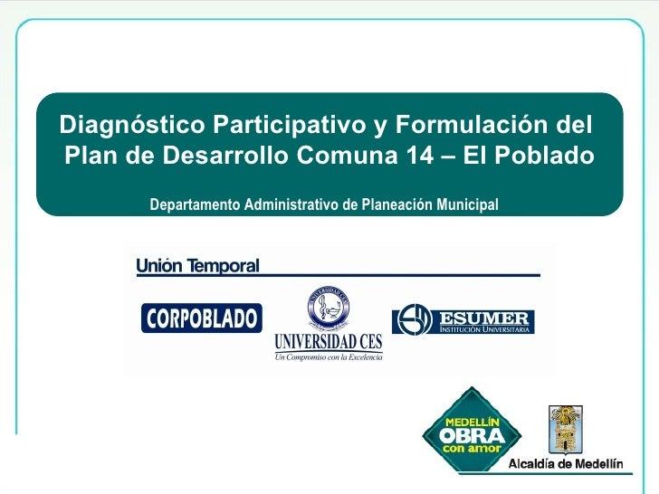 Diagnostico participativo y formulación Plan de Desarrollo comuna 14- El Poblado