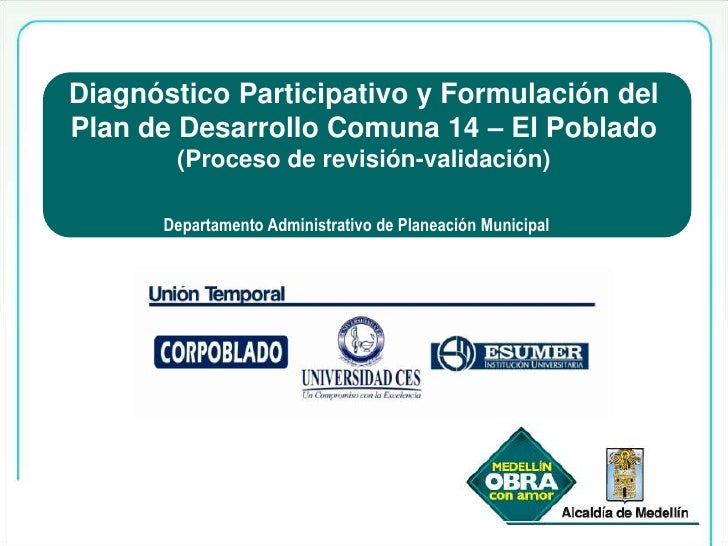 Diagnóstico Participativo y Formulación del   Plan de Desarrollo Comuna 14 – El Poblado               (Proceso de revisión...