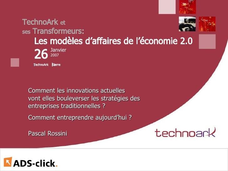 TechnoArk et ses Transformeurs:    Les modèles d'affaires de l'économie 2.0    26                Janvier                20...