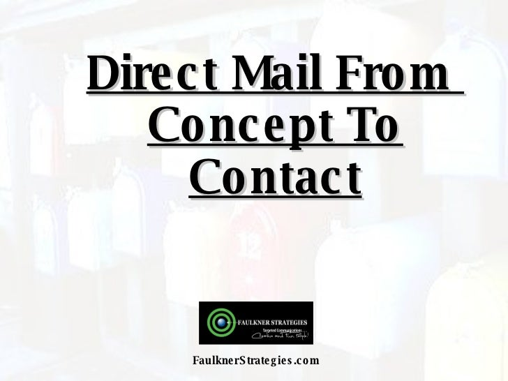 Direct Mail From  Concept To Contact FaulknerStrategies.com