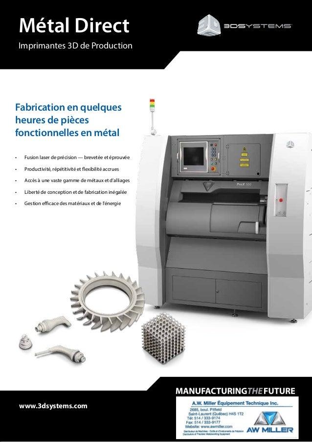 Métal Direct Imprimantes 3D de Production www.3dsystems.com Fabrication en quelques heures de pièces fonctionnelles en mét...