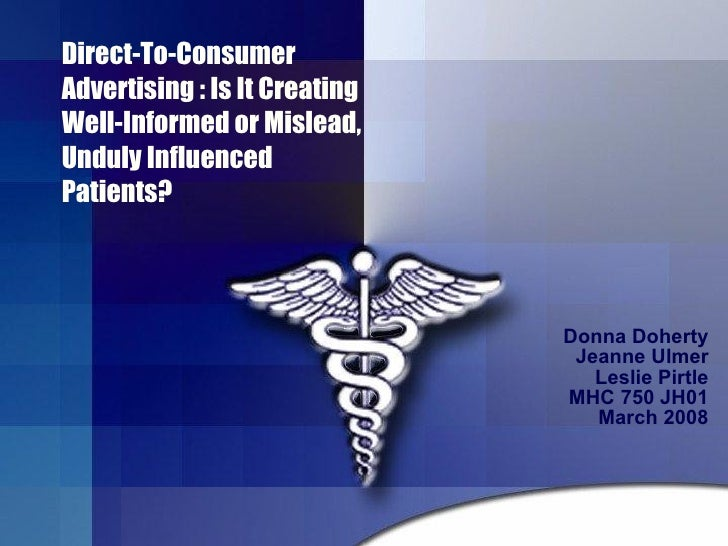 Direct-To-Consumer Advertising : Is It Creating Well-Informed or Mislead, Unduly Influenced Patients?  Donna Doherty Jeann...