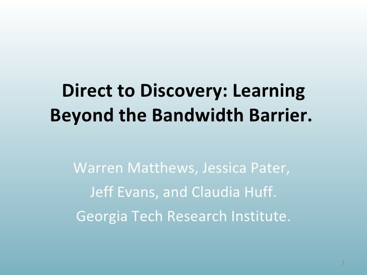 Direct to Discovery: Learning Beyond the Bandwidth Barrier.  Warren Matthews, Jessica Pater,  Jeff Evans, and Claudia Huff...