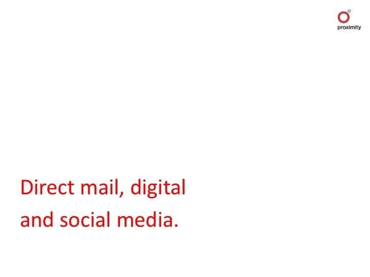Direct mail, digitaland social media.