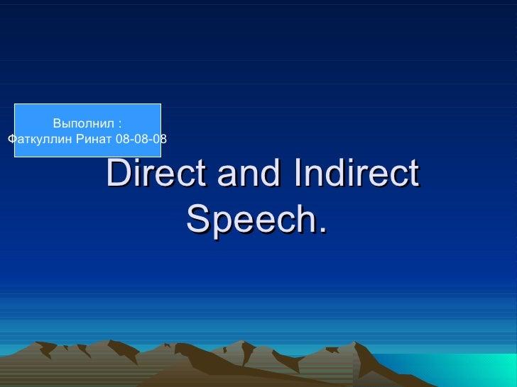 Выполнил :Фаткуллин Ринат 08-08-08              Direct and Indirect                   Speech.