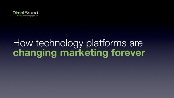 How technology platforms arechanging marketing forever