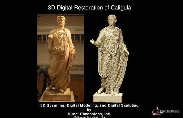 3D Digital Restoration of Caligula 3D Scanning, Digital Modeling, and Digital Sculpting by   Direct Dimensions, Inc. Balti...