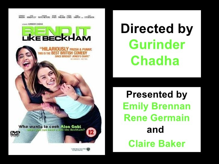 Directed by  Gurinder Chadha  Presented by  Emily Brennan Rene Germain  and   Claire Baker