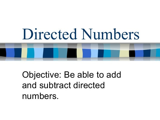 Directed Numbers Objective: Be able to add and subtract directed numbers.