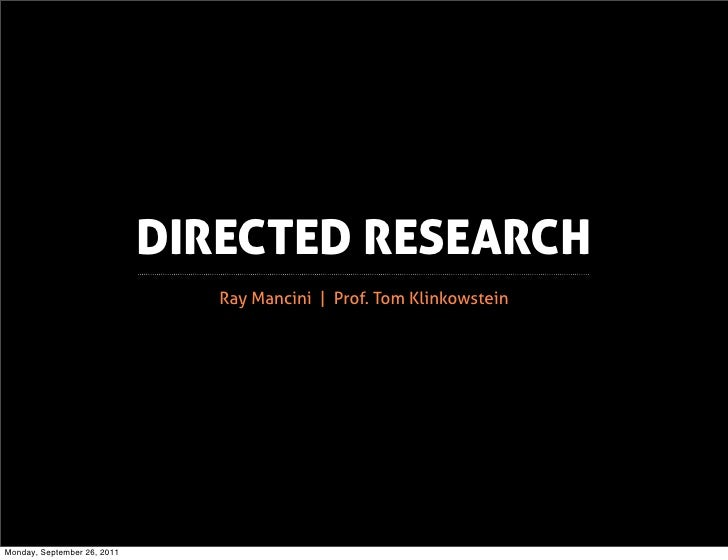 DIRECTED RESEARCH                                Ray Mancini | Prof. Tom KlinkowsteinMonday, September 26, 2011