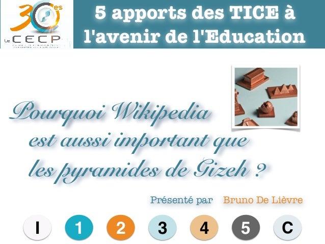 Bruno De Lièvre Pourquoi Wikipedia est aussi important que les pyramides de Gizeh ? 5 apports des TICE à l'avenir de l'Edu...