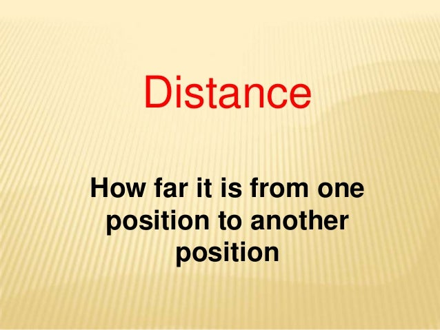 DistanceHow far it is from oneposition to anotherposition