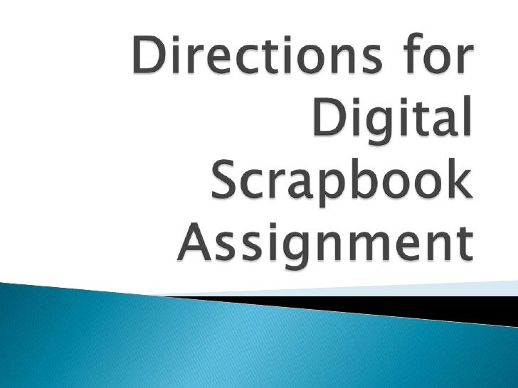 Directions for Digital Scrapbook Assignment <br />