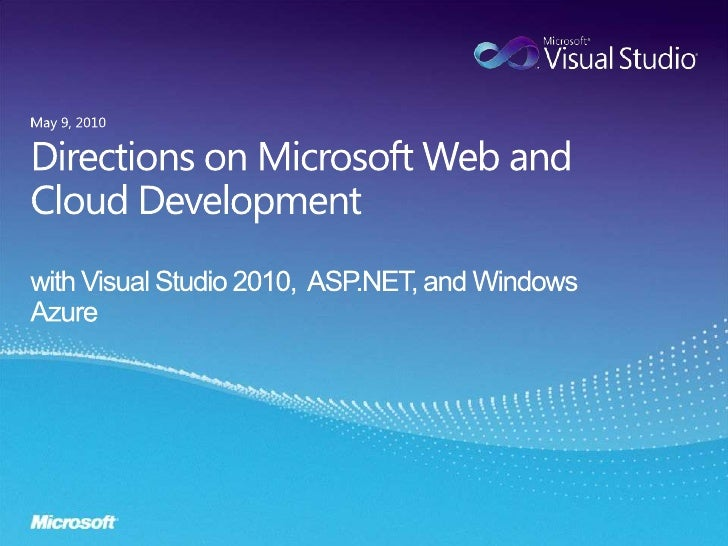 Directions on Microsoft Web and Cloud Developmentwith Visual Studio 2010,  ASP.NET, and Windows Azure<br />May 9, 2010<br />