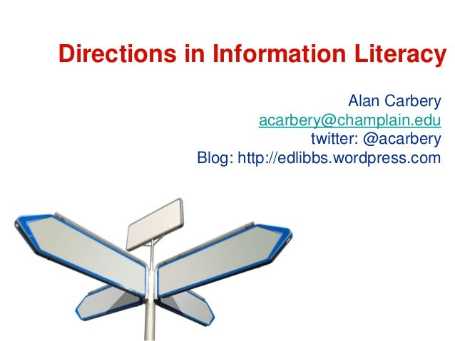 Directions in Information Literacy                                    Alan Carbery                     acarbery@champlain....