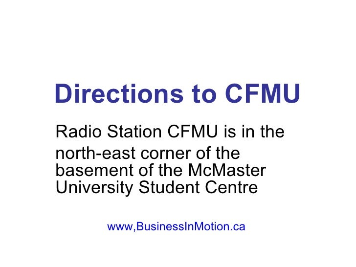 Directions to CFMU Radio Station CFMU is in the  north-east corner of the basement of the McMaster University Student Cent...