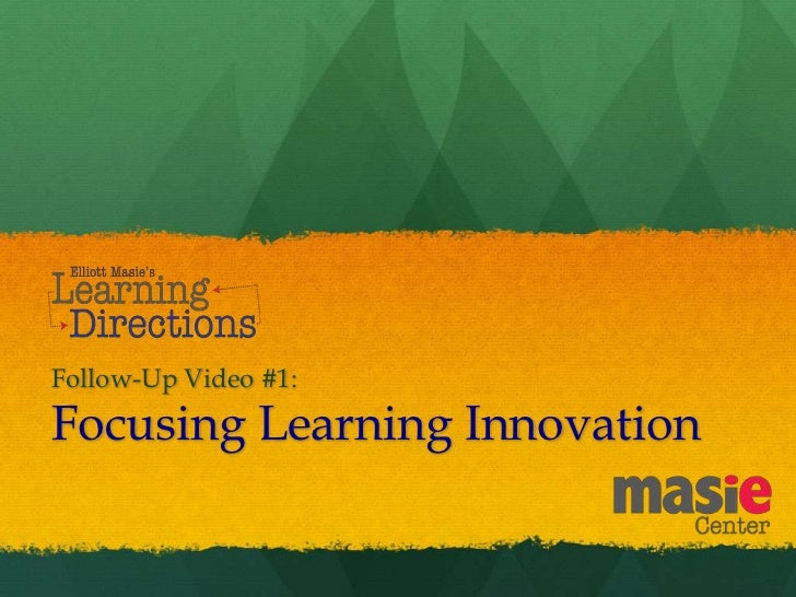 Follow-Up Video #1:Focusing Learning Innovation