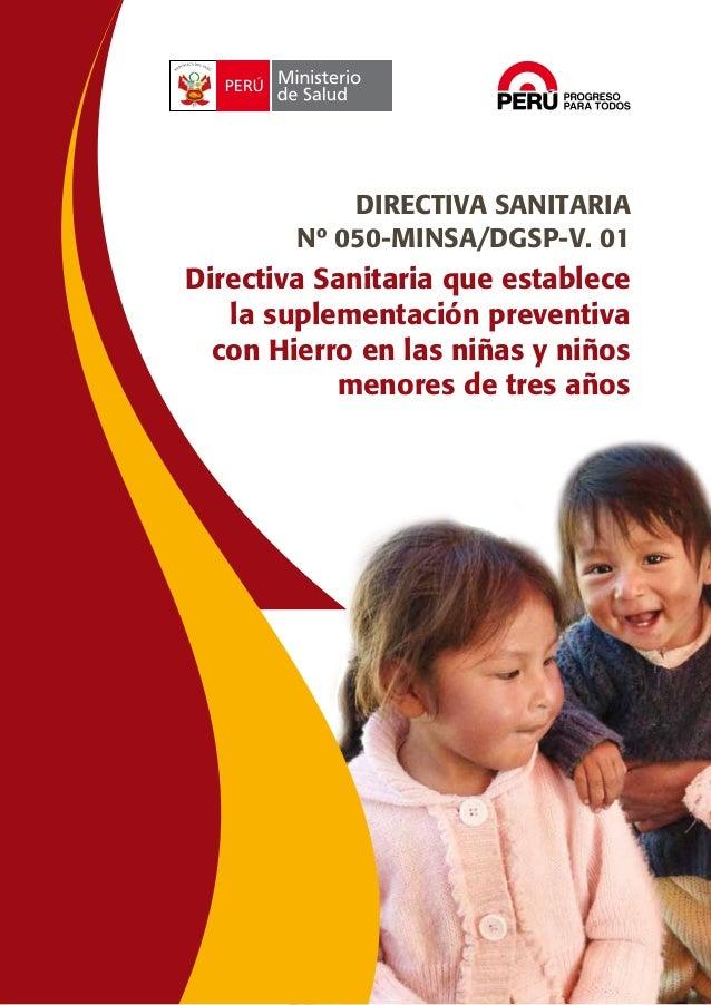DIRECTIVA SANITARIA Nº 050-MINSA/DGSP-V. 01  Directiva Sanitaria que establece la suplementación preventiva con Hierro en ...